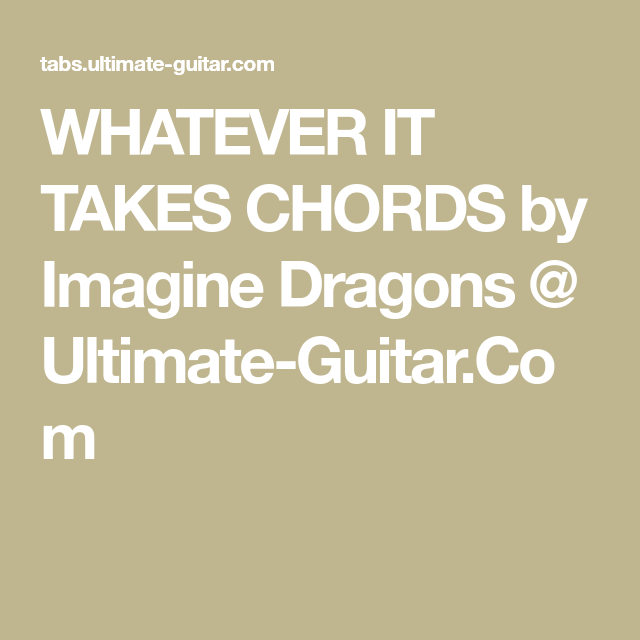 Whatever It Takes Chords By Imagine Dragons Ultimate Guitar