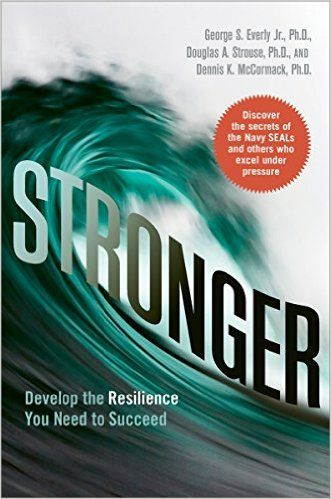 Stronger: Develop the Resilience You Need to Succeed eBook: George S. Everly Jr., Douglas A. Strouse, Dennis K. McCormack: Amazon.co.uk: Books