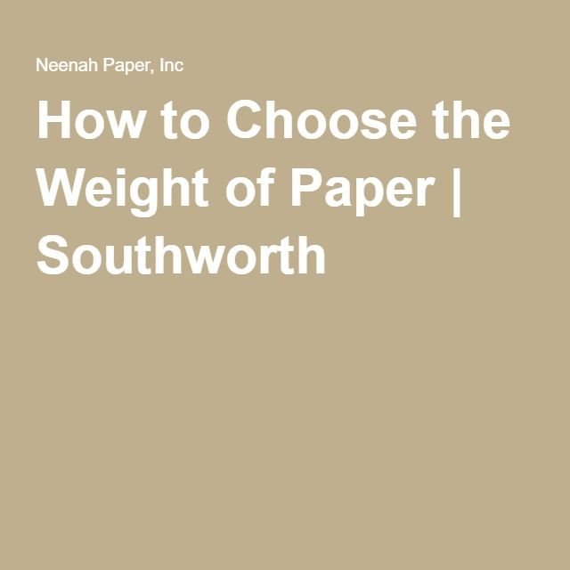 How To Choose The Weight Of Paper Southworth Neenah Paper
