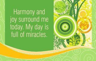 Harmony and joy surround me today. My day is full of miracles.~ Louise L. Hay