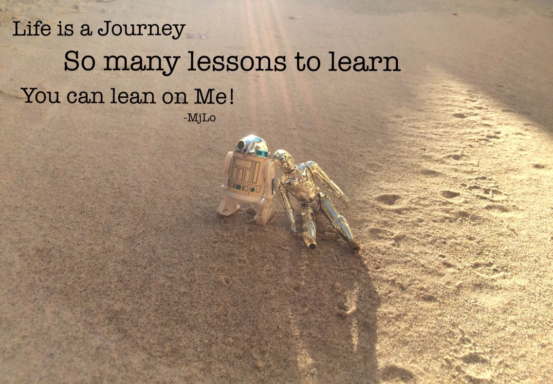 Life is a Journey; so many lessons to learn. You can lean on me!- MjLo (Haiku)
