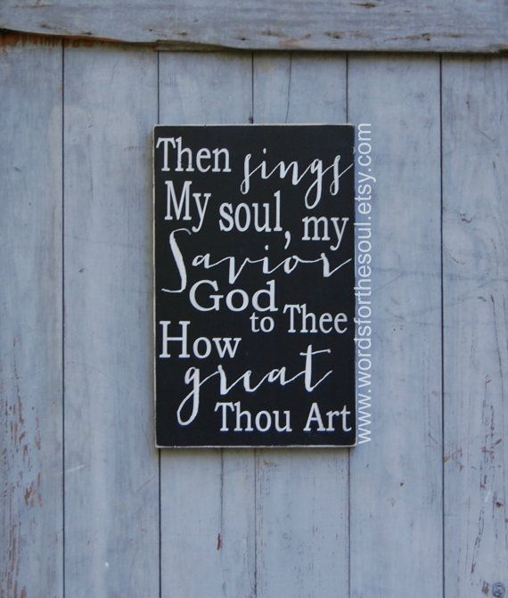 How Great Thou Art Then Sings My Soul My Savior God To Thee How