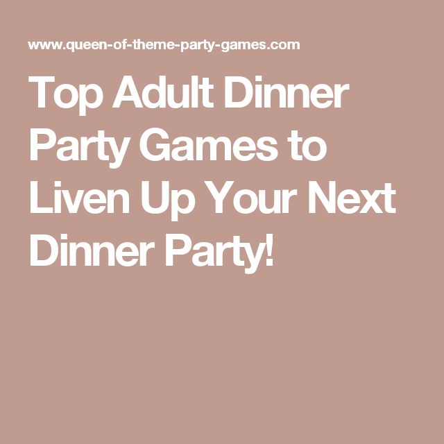 Adult Dinner Party Ideas Part - 36: Top Adult Dinner Party Games To Liven Up Your Next Dinner Party!