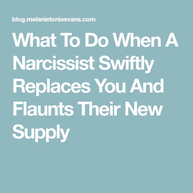 What To Do When A Narcissist Swiftly Replaces You And Flaunts Their
