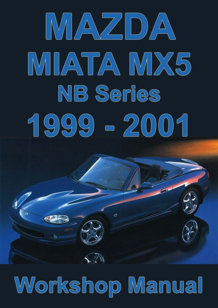 Mazda Miata Mx5 1999 2001 Workshop Manual Miata Mx5 Miata Mazda Miata