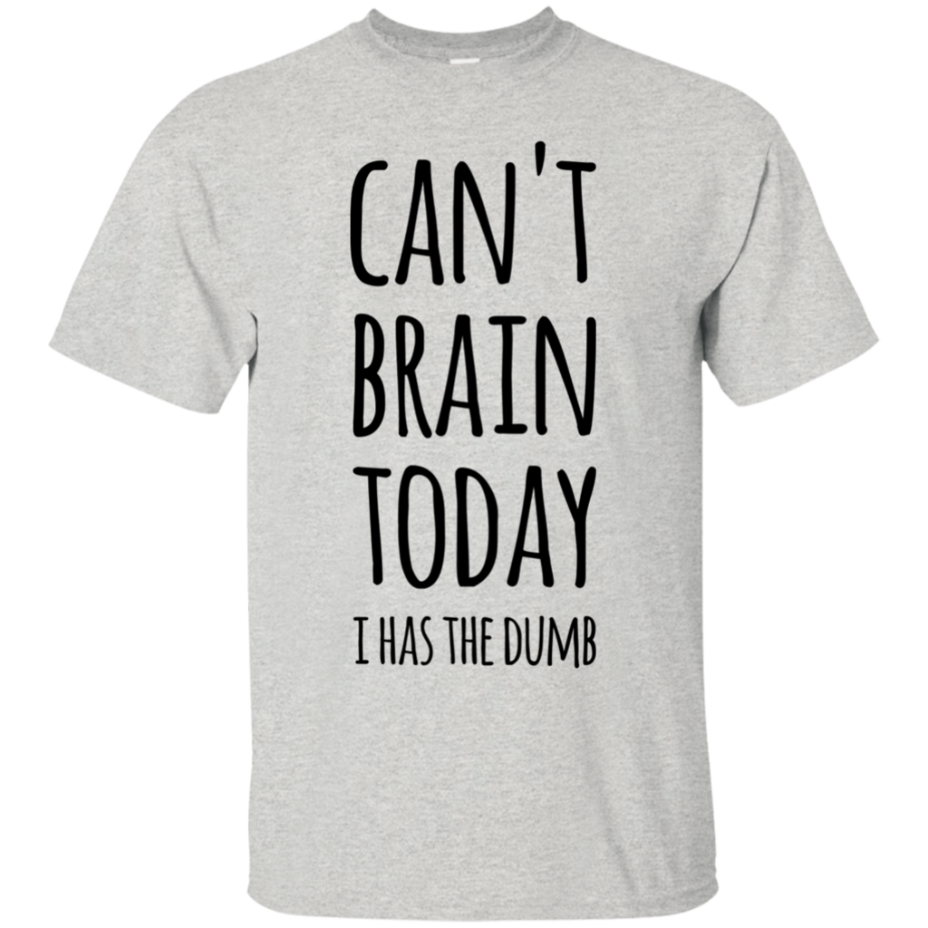 98fb247be Can't Brain today i has the dumb T-Shirt | want | Shirts, T shirt ...