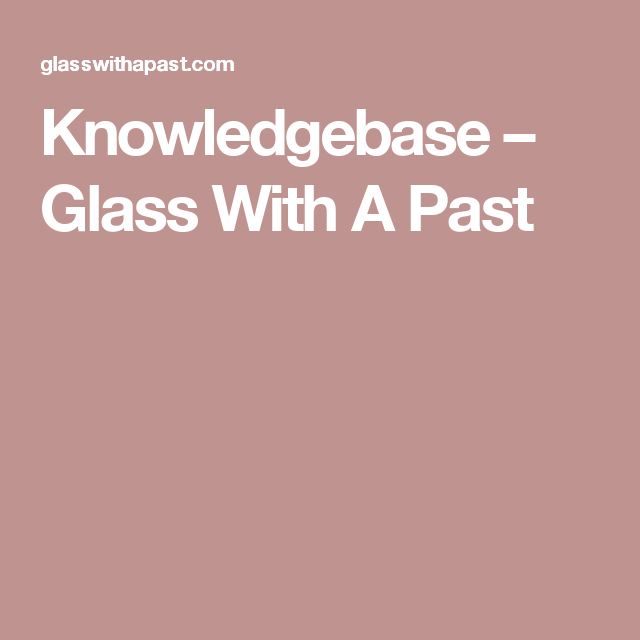 Knowledgebase – Glass With A Past