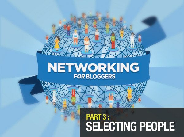 008 Networking Guide for Bloggers Choose People Wisely, You