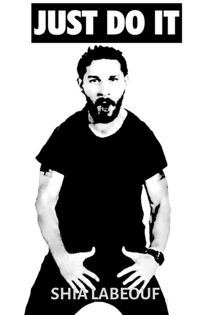 Just Do It Shia Labeouf Successful People Quotes Intense Quotes Feeling Positive