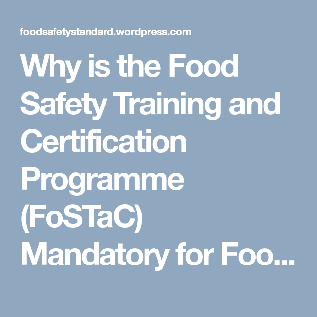 Why Is The Food Safety Training And Certification Programme Fostac Mandatory For Food Businesses Food Safety Training Food Safety Food