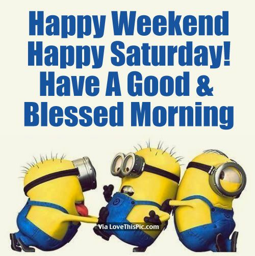 Happy Weekend Happy Saturday Have A Good And Blessed Morning