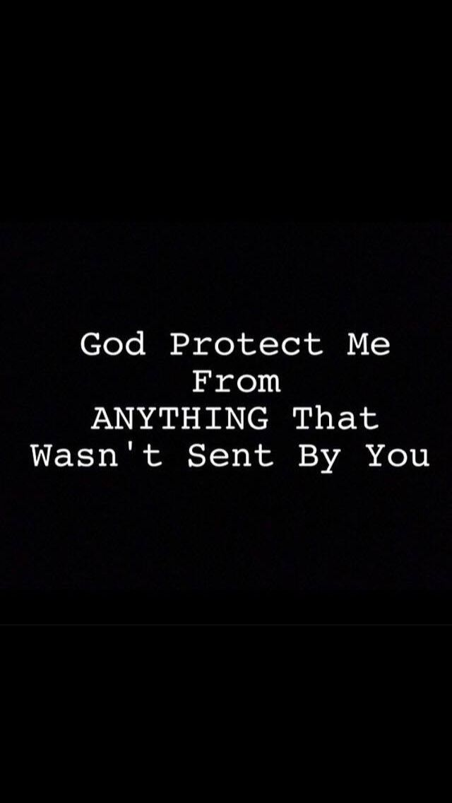 God Protect From Anything That Wasn T Sent By You Quote With