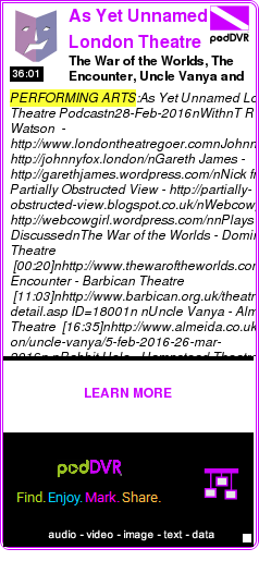 #PERFORMING #PODCAST  As Yet Unnamed London Theatre Podcast    The War of the Worlds, The Encounter, Uncle Vanya and Rabbit Hole AYULTP #262 28-Feb-2016    LISTEN...  http://podDVR.COM/?c=f85e88ac-c81d-2239-5b02-4045fb5e3fcd