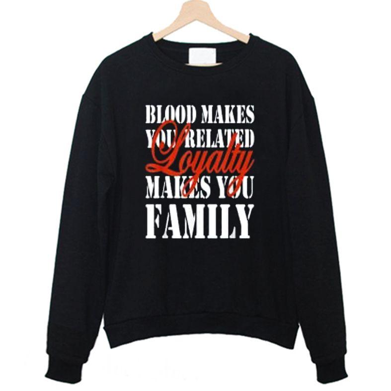 Loyalty day - Loyalty Makes You Family Sweatshirt - cheap
