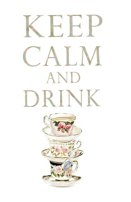 keep calm and drink some tea!