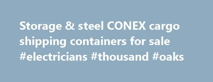 Storage U0026 Steel CONEX Cargo Shipping Containers For Sale #electricians # Thousand #oaks Http