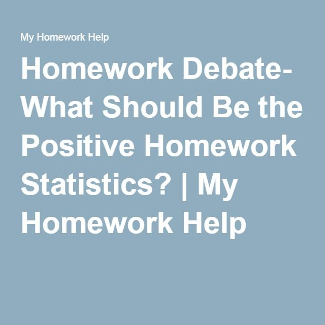 homework debate what should be the positive homework statistics homework debate what should be the positive homework statistics my homework help