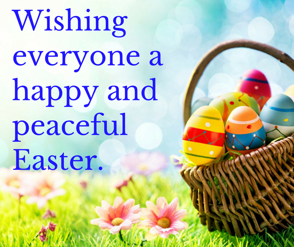 Wishing everyone a happy, peaceful and safe Easter weekend