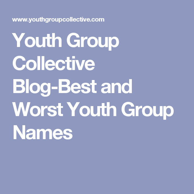Youth Group Collective Blog-Best and Worst Youth Group Names