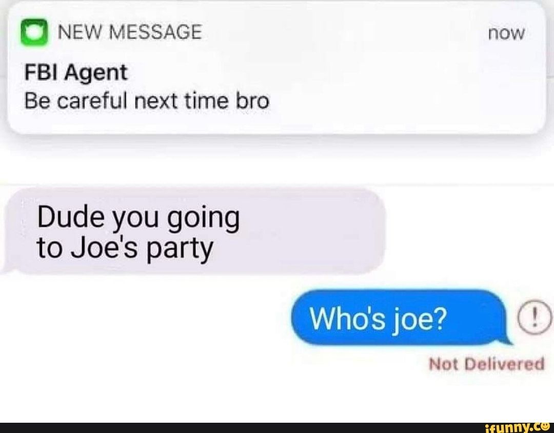 O New Message Now Fbi Agent Be Careful Next Time Bro Dude You