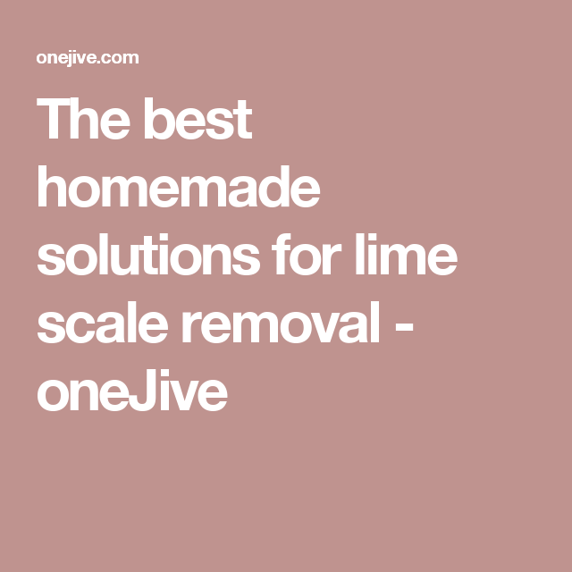 The best homemade solutions for lime scale removal - oneJive ...