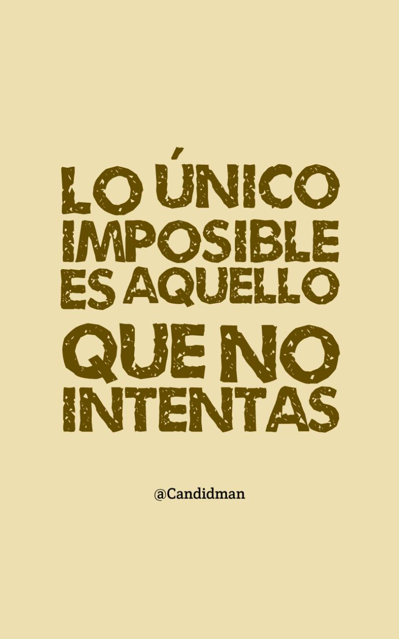 Lo único Imposible Es Aquello Que No Intentas Frases