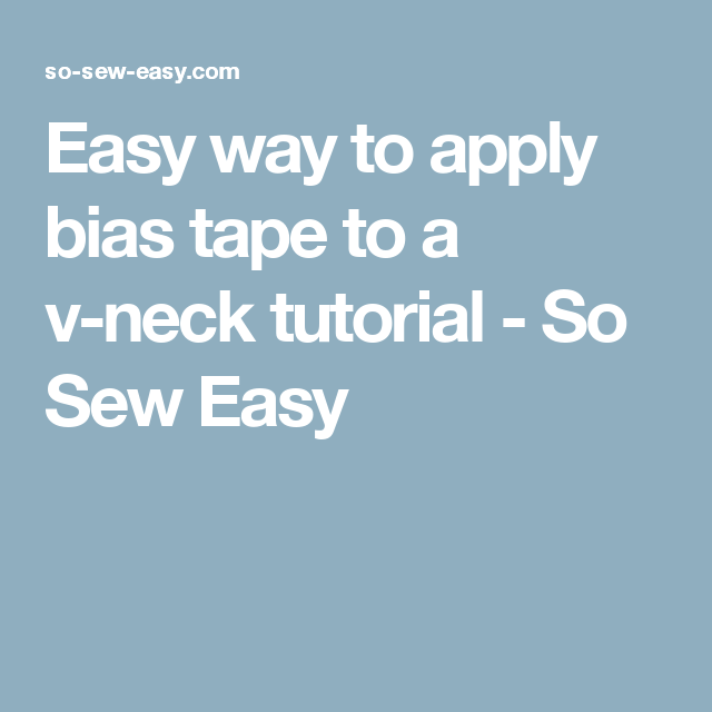 Easy Way To Apply Bias Tape To A V-neck Tutorial