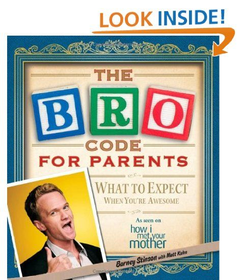 Bro Code For Parents What To Expect When Youre Awesome Simon Schuster Inc Http Www Amazon Com Dp 1451690 The Bro Code How I Met Your Mother Barney Stinson