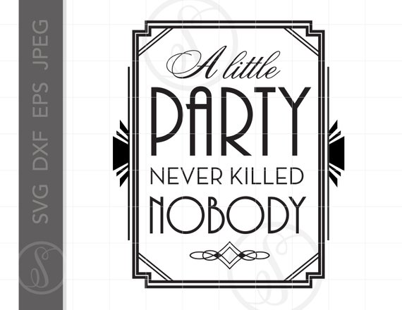Art Deco Svg Art A Little Party Never Killed Nobody Gatsby Quote
