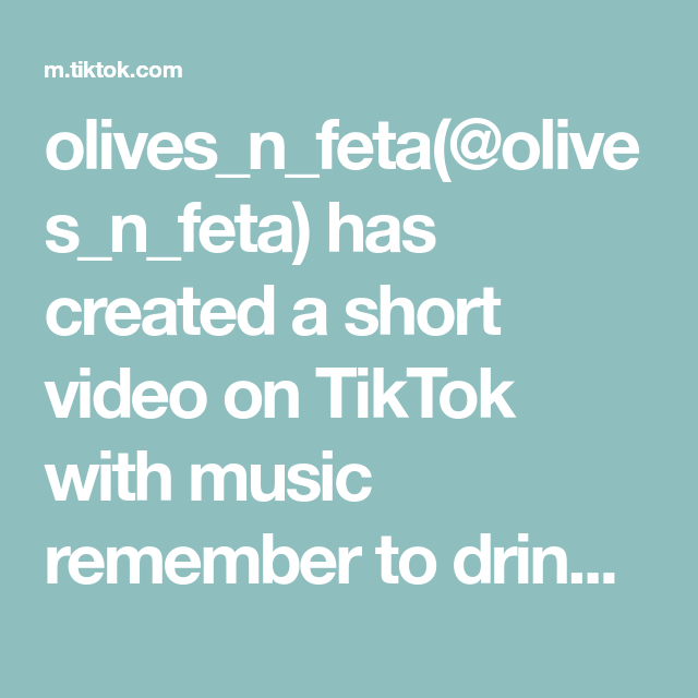 Olives N Feta Olives N Feta Has Created A Short Video On Tiktok With Music Remember To Drink Water Idea From Eweebfin Video Happy Birthday Me Show And Tell