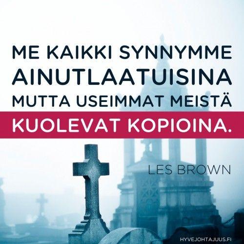 Me kaikki synnymme ainutlaatuisina, mutta useimmat meistä kuolevat kopioina. — Les Brown
