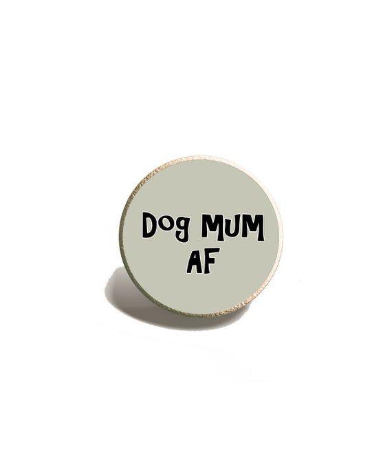 Dog Mum AF Lapel Pin, Funny Adult Pin #adventlustigerster