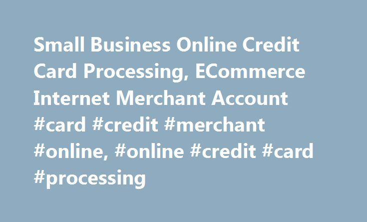 Small Business Online Credit Card Processing Ecommerce Internet