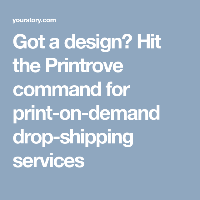 Got a design? Hit the Printrove command for print-on-demand