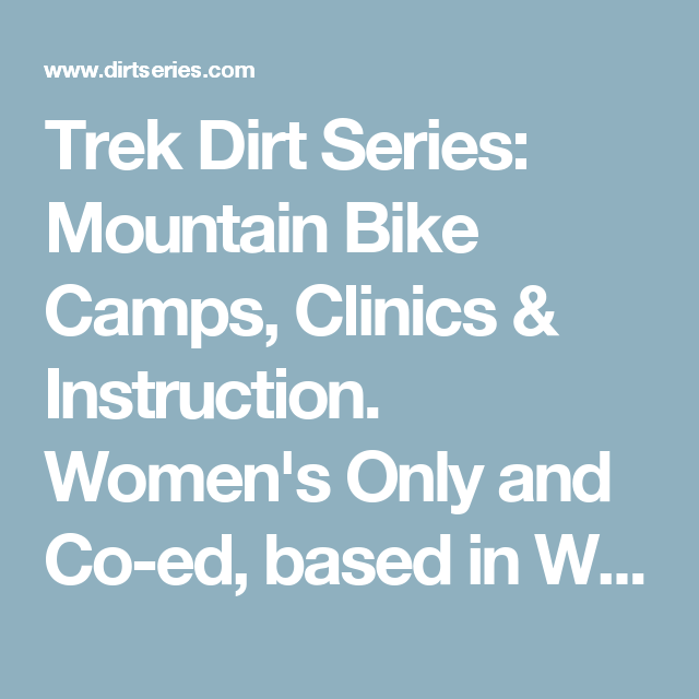 Trek Dirt Series: Mountain Bike Camps, Clinics & Instruction. Women's Only and Co-ed, based in Whistler, BC