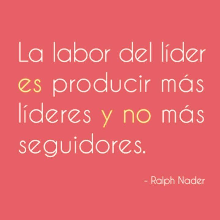 La Labor Del Líder Es Producir Más Líderes Y No Más