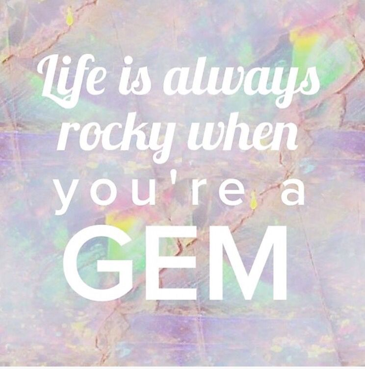 Life is always rocky when you're a gem
