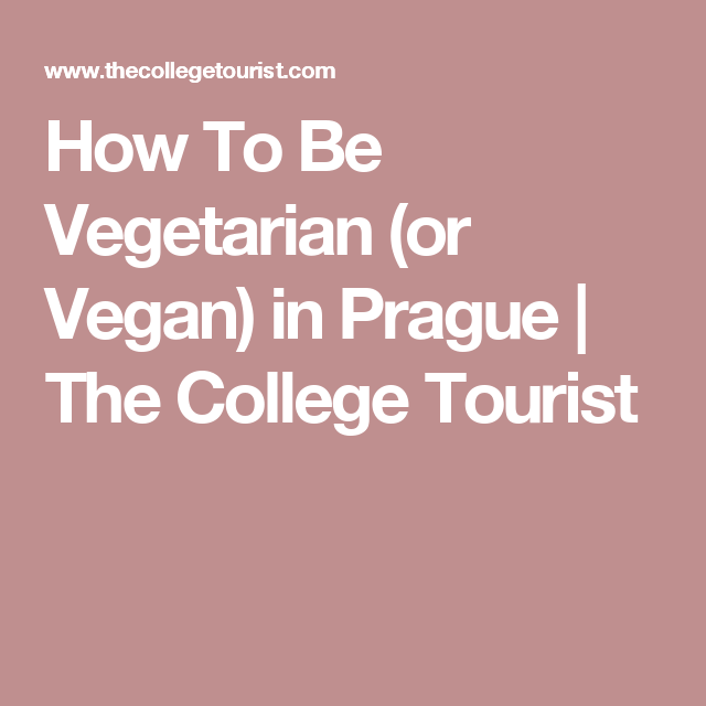 How To Be Vegetarian (or Vegan) in Prague | The College Tourist