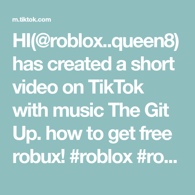 Hi Roblox Queen8 Has Created A Short Video On Tiktok With Music The Git Up How To Get Free Robux Roblox Robux Hack Foryoupage Roblox How To Get Music