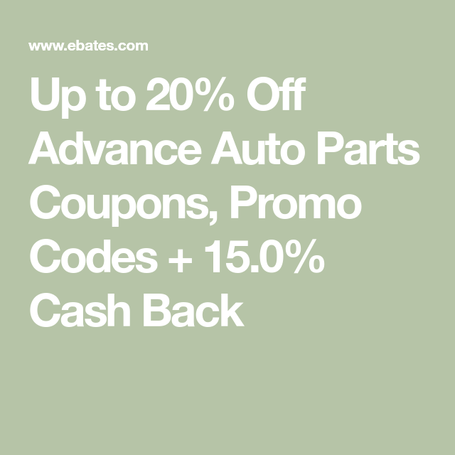 Up To 20 Off Advance Auto Parts Coupons Promo Codes 15 0 Cash Back Promo Codes Coupons Rewards Program