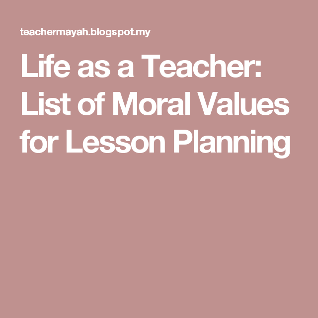 Life As A Teacher List Of Moral Values For Lesson Planning Moral Values How To Plan Lesson