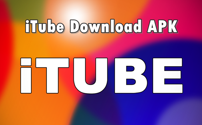 iTube APK Free Download For Android, iOS and Windows | iTube APK