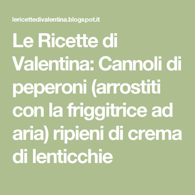 Le Ricette di Valentina: Cannoli di peperoni (arrostiti con la friggitrice ad aria) ripieni di crema di lenticchie