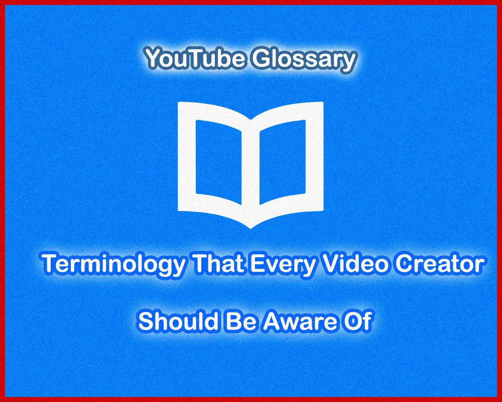 YouTube Glossary Terminology That Every Video Creator