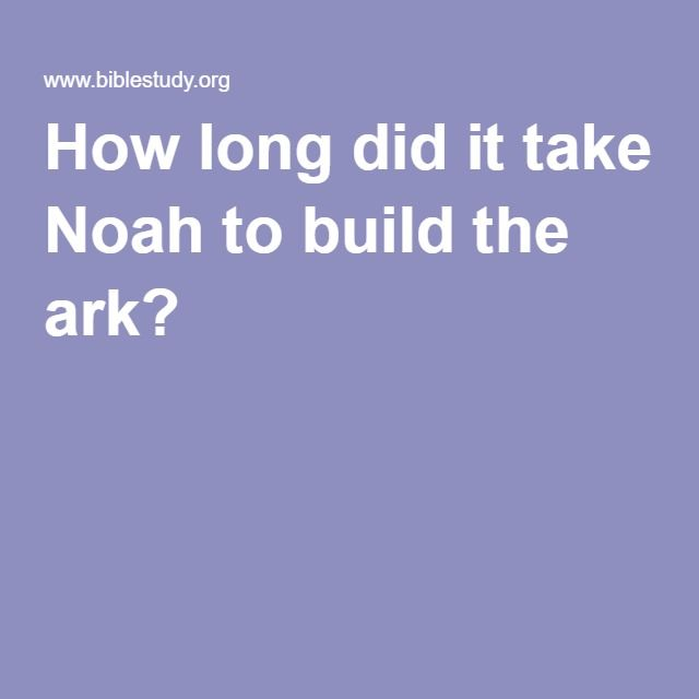 How Long Did It Take Noah To Build The Ark Bible Lessons For Kids Ark Bible School