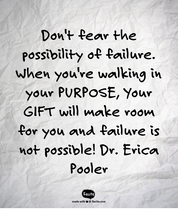 Dont Fear The Possibility Of Failure When Youre Walking In Your