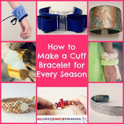 How to Make Cuff Bracelets for Every Season: 24 Tutorials