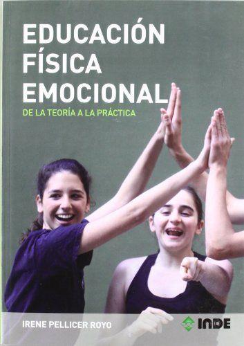 Educación física emocional : programa de salud emocional para el alumnado y orientaciones para el profesorado. Irene Pellicer Royo. INDE, 2011