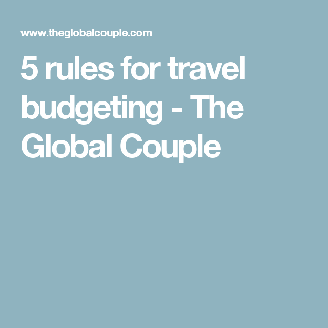 5 rules for travel budgeting - The Global Couple