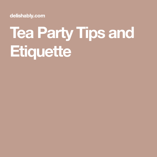 Tea Party Tips and Etiquette